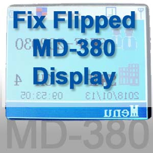How to fix TYT MD-380 flipped LCD Screen display.